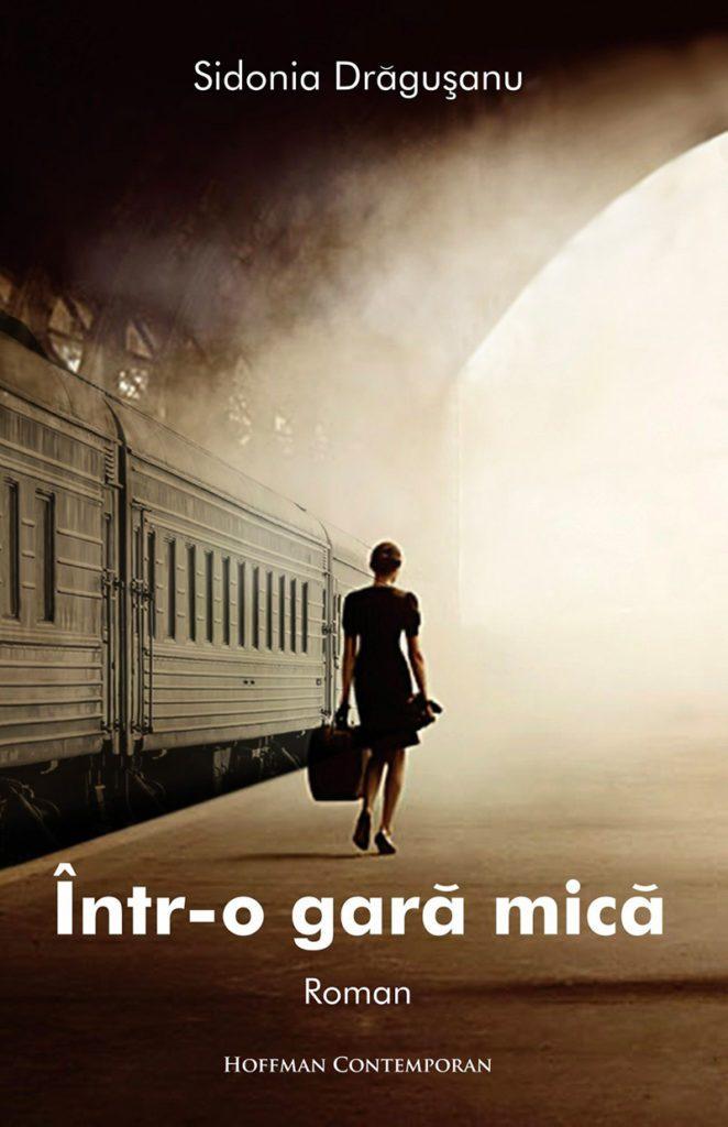 Copertă roman Într-o gară mică de Sidonia Drăgușanu.